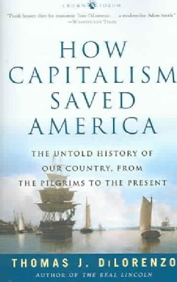 How Capitalism Saved America: The Untold History Of Our Country, From The Pilgrims To The Present (Paperback)