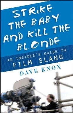 Strike The Baby And Kill The Blonde: An Insider's Guide To Film Slang (Paperback)