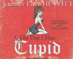 Day I Shot Cupid Hello My Name Is Jennif