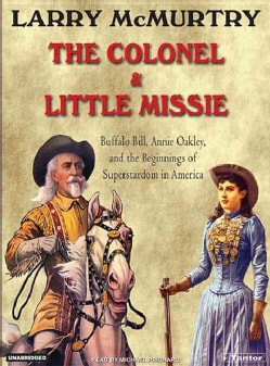 The Colonel & Little Missie: Buffalo Bill, Annie Oakley, and the Beginnings of Superstardom in America (CD-Audio)