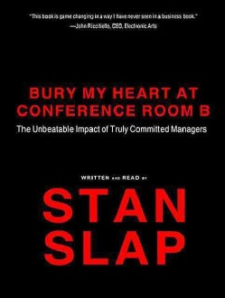 Bury My Heart at Conference Room B: The Unbeatable Impact of Truly Commited Managers (CD-Audio)