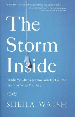 The Storm Inside: Trade the Chaos of How You Feel for the Truth of Who You Are (Hardcover)