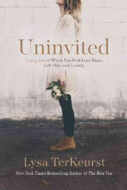Uninvited: Living Loved When You Feel Less Than, Left Out, and Lonely (Paperback)