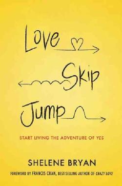 Love, Skip, Jump: Start Living the Adventure of Yes (Paperback)