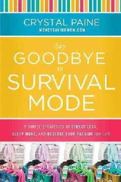 Say Goodbye to Survival Mode: 9 Simple Strategies to Stress Less, Sleep More, and Restore Your Passion for Life (Hardcover)