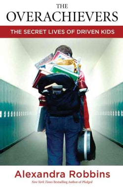 The Overachievers: The Secret Lives of Driven Kids (Hardcover)
