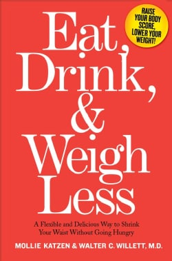 Eat, Drink & Weigh Less: A Flexible And Delicious Way to Shrink Your Waist Without Going Hungry (Hardcover)
