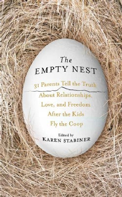 The Empty Nest: 31 Parents Tell the Truth About Relationships, Love, and Freedom After the Kids Fly the Coop (Hardcover)