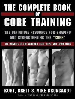 """The Complete Book of Core Training: The Definitive Resource for shaping and strenghening the """"Core"""" - The Muscles... (Paperback)"""