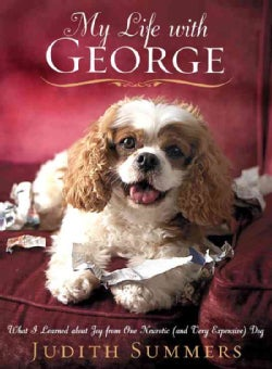 My Life with George: What I Learned about Joy from One Neurotic (and Very Expensive) Dog (Hardcover)