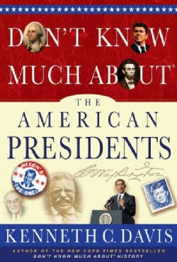 Don't Know Much About the American Presidents: Everything You Need to Know About the Most Powerful Office on Eart... (Hardcover)