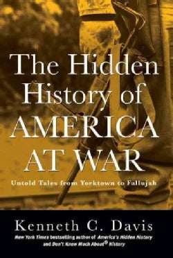 The Hidden History of America at War: Untold Tales from Yorktown to Fallujah (Hardcover)