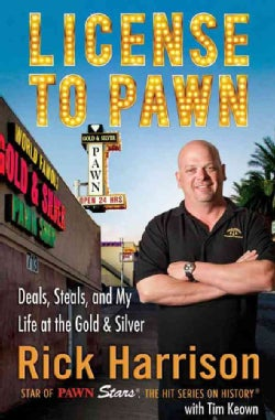 License to Pawn: Deals, Steals, and My Life at the Gold & Silver (Hardcover)
