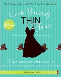 Cook Yourself Thin Faster: Have Your Cake and Eat It Too With over 75 New Recipes You Can Make in a Flash! (Paperback)
