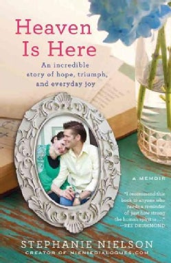 Heaven Is Here: An Incredible Story of Hope, Triumph, and Everyday Joy (Hardcover)