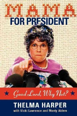 Mama for President: Good Lord, Why Not? (Paperback)