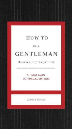 How to Be a Gentleman: A Contemporary Guide to Common Courtesy (Hardcover)