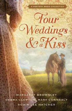 Four Weddings and a Kiss: A Western Bride Collection (Paperback)