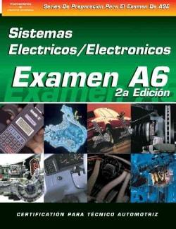 Examen Automotriz: Sistemas Electrico Y Electronico De Automotrices (Examen A6) (Paperback)