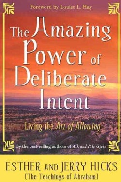The Amazing Power of Deliberate Intent: Living the Art of Allowing (Paperback)