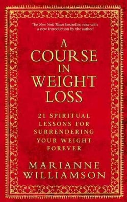 A Course in Weight Loss: 21 Spiritual Lessons for Surrendering Your Weight Forever (Paperback)