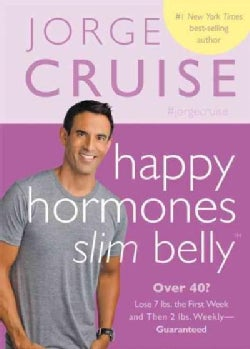 Happy Hormones, Slim Belly: Over 40? Lose 7 Lbs. the First Week, and Then 2 Lbs. Weekly - Guaranteed (Hardcover)