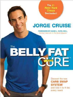 The Belly Fat Cure: Discover the New Carb Swap System and Lose 4 to 9 Lbs. Every Week (Paperback)