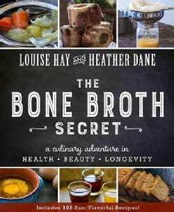The Bone Broth Secret: A Culinary Adventure in Health, Beauty, Longevity (Paperback)