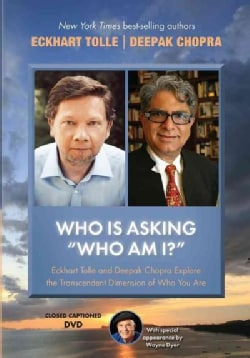 Who Is Asking Who Am I?: Eckhart Tolle and Deepak Chopra Explore the Transcendent Dimension of Who You Are (DVD video)