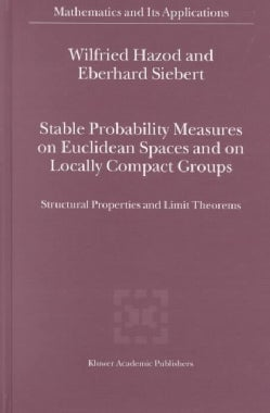 Stable Probability Measures on Euclidean Spaces and on Locally Compact Groups: Structural Properties and Limit Th... (Hardcover)
