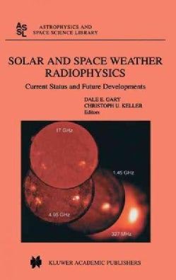 Solar And Space Weather Radiophysics: Current Status And Future Developments (Hardcover)