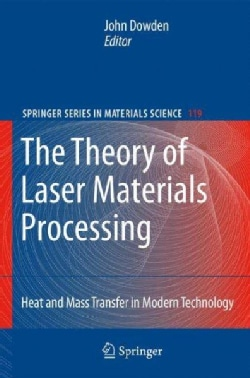 The Theory of Laser Materials Processing: Heat and Mass Transfer in Modern Technology (Hardcover)