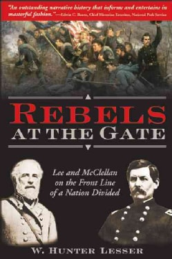 Rebels At The Gate: Lee And Mcclellan On The Front Line Of A Nation Divided (Paperback)