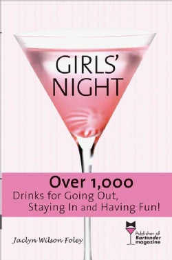 Girls Night: Over 1,000 Drinks for Going Out, Staying in And Having Fun! (Paperback)