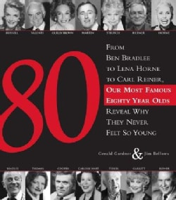 80: From Ben Bradlee to Lena Horne to Carl Reiner, Our Most Famous Eighty Year Olds, Reveal Why They Never Felt S... (Hardcover)
