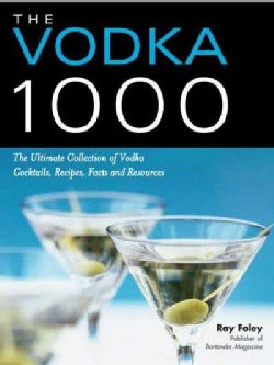 The Vodka 1000: The Ultimate Collection of Vodka Cocktails, Recipes, Facts and Resources (Paperback)