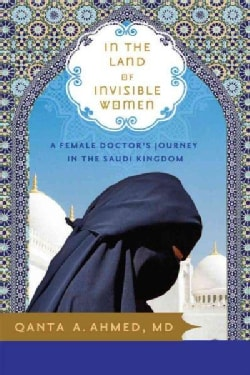 In the Land of Invisible Women: A Female Doctor's Journey in the Saudi Kingdom (Paperback)