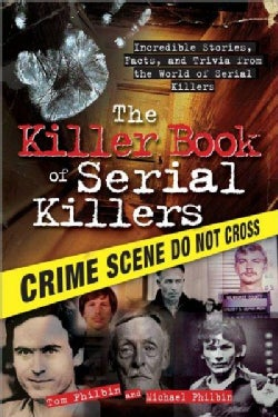 The Killer Book of Serial Killers: Incredible Stories, Facts and Trivia from the World of Serial Killers (Paperback)