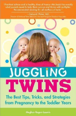 Juggling Twins: The Best Tips, Tricks and Strategies from Pregnancy to the Toddler Years (Paperback)