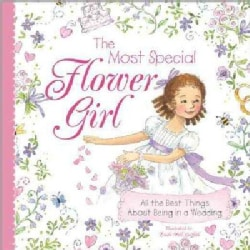 The Most Special Flower Girl: All the Best Things About Being in a Wedding (Hardcover)