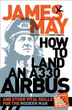 How to Land an A330 Airbus: And Other Vital Skills of the Modern Man (Paperback)