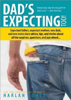 Dad's Expecting Too!: Expectant Fathers, Expectant Mothers, New Dads and New Moms Share Advice, Tips and Stories ... (Paperback)