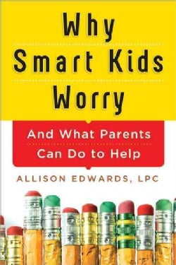 Why Smart Kids Worry: And What Parents Can Do to Help (Paperback)