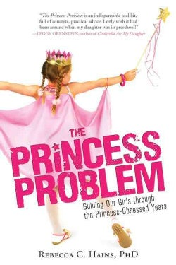 The Princess Problem: Guiding Our Girls Through the Princess-Obsessed Years (Paperback)