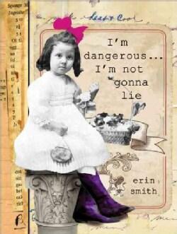 I'm Dangerous I'm Not Gonna Lie (Hardcover)