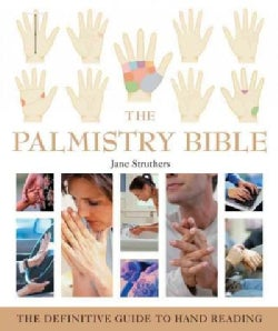 The Palmistry Bible: The Definitive Guide To Hand Reading (Paperback)