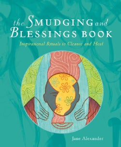 The Smudging and Blessings Book: Inspirational Rituals to Cleanse and Heal (Paperback)
