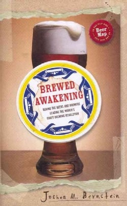 Brewed Awakening: Behind the Beers and Brewers Leading the World's Craft Brewing Revolution (Hardcover)