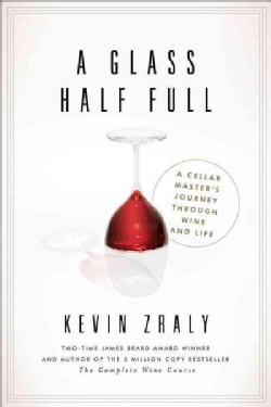 A Glass Half Full: A Cellar Master's Journey Through Wine and Life (Hardcover)