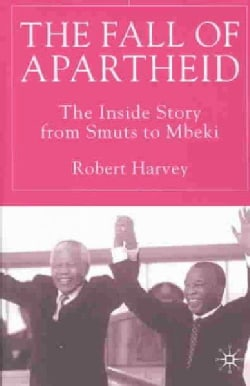 The Fall of Apartheid: The Inside Story from Smuts to Mbeki (Paperback)